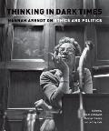 Thinking in Dark Times: Hannah Arendt on Ethics and Politics