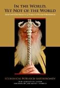 In the World, Yet Not of the World: Social and Global Initiatives of Ecumenical Patriarch Ba...