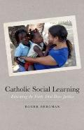 Catholic Social Learning : Educating the Faith That Does Justice
