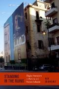 Standing by the Ruins : Elegiac Humanism in Wartime and Postwar Lebanon