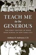 Teach Me to Be Generous : The First Century of Regis High School in New York City `