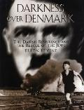 Darkness over Denmark The Danish Resistance and the Rescue of the Jews
