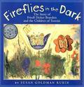 Fireflies in the Dark The Story of Freidl Dicker-Brandeis and the Children of Terezin