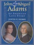 John and Abigail Adams An American Love Story