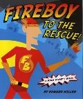 Fireboy to the Rescue : A Fire Safety Book