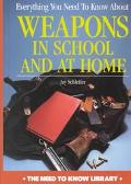 Everything You Need to Know about Weapons in School and at Home (Need to Know Library)