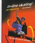 In-Line Skating! Get Aggressive