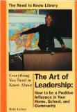 Everything You Need to Know about the Art of Leadership: How to Be a Positive Influence in Y...