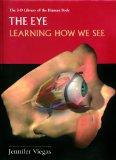 The Eye: Learning How We See (3-D Library of the Human Body)
