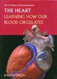 The Heart: Learning How Our Blood Circulates (3-D Library of the Human Body)