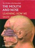 The Mouth and Nose: Learning How We Taste and Smell (3-D Library of the Human Body)