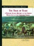 The Trail of Tears: A Primary Source History of the Forced Relocation of the Cherokee Nation...