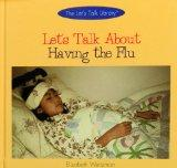 Let's Talk About Having the Flu (The Let's Talk Library)
