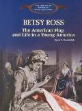 Betsy Ross The American Flag, and Life in a Young America