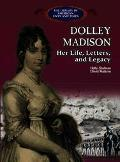 Dolly Madison Her Life, Letters and Legacy