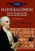 Haym Salomon Patriot Banker of the American Revolution