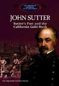 John Sutter Sutter's Fort and the California Gold Rush
