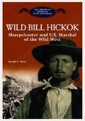 Wild Bill Hickok Sharpshooter and U.S. Marshal of the Wild West