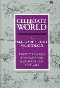 Celebrate the World Twenty Tellable Folktales for Multicultural Festivals