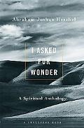 I Asked for Wonder A Spiritual Anthology