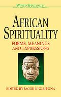 African Spirituality Forms, Meanings, and Expressions