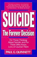 Suicide The Forever Decision...for Those Thinking About Suicide, and for Those Who Know, Lov...