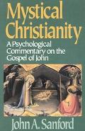 Mystical Christianity A Psychological Commentary on the Gospel of John