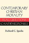 Contemporary Christian Morality Real Questions, Candid Responses