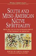 South and Meso-American Native Spirituality From the Cult of the Feathered Serpent to the Th...