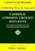 Catholic Common Ground Initiative: Foundational Documents - Joseph Cardinal Bernardin - Pape...