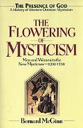 Flowering of Mysticism Men and Women in the New Mysticism (1200-1350)