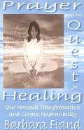 Prayer and the Quest for Healing Our Personal Transformation and Cosmic Responsibility