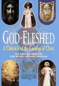 God-Fleshed A Chronicle of the Comings of Christ