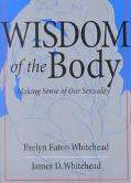 Wisdom of the Body Making Sense of Our Sexuality