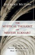 Mystical Thought of Meister Eckhart The Man from Whom God Hid Nothing
