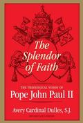 Splendor of Faith The Theological Vision of Pope John Paul II