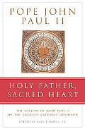 Holy Father, Sacred Heart The Wisdom of John Paul II on the Greatest Catholic Devotion