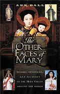 Other Faces Of Mary Stories, Devotions, And Pictures Of The Holy Virgin Around The World