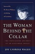 Woman Behind the Collar The Pioneering Journey of an Episcopal Priest