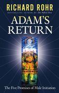 Adam's Return The Five Promises Of Male Initiation
