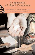 Fragments Of Real Presence Liturgical Traditions in the Hands of Women
