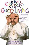 Bad Catholic's Guide to Good Living