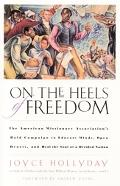 On the Heels of Freedom The American Missionary Association's Bold Campaign to Educate Minds...