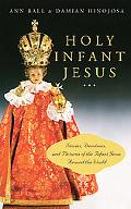 Holy Infant Jesus Stories, Devotions, And Pictures of the Holy Child Around the World