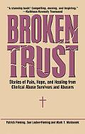 Broken Trust Stories of Pain, Hope and Healing from Clerical Abuse Survivors and Abusers