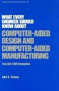 What Every Engineer Should Know About Computer-Aided Design and Computer-Aided Manufacturing...