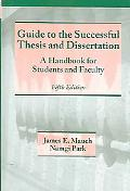 Guide to the Successful Thesis and Dissertation A Handbook for Students and Faculty