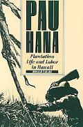 Pau Hana Plantation Life and Labor in Hawaii, 1835-1930