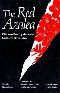 Red Azalea Chinese Poetry Since the Cultural Revolution