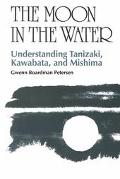 Moon in the Water Understanding Tanizaki, Kawabata, and Mishima